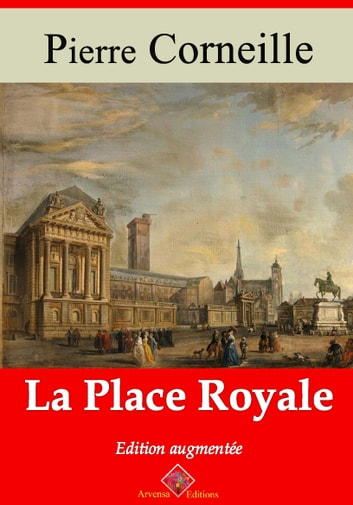 La place royale - Nouvelle édition enrichie | Arvensa Editions ebook by Pierre Corneille