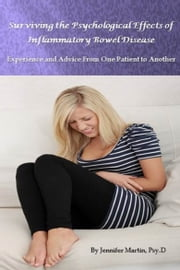 Surviving the Psychological Effects of Inflammatory Bowel Disease: Experience and Advice From One Patient to Another ebook by Jennifer Martin, Psy.D