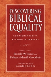 Discovering Biblical Equality - Complementarity Without Hierarchy ebook by Ronald W. Pierce,Rebecca Merrill Groothuis,Gordon D. Fee