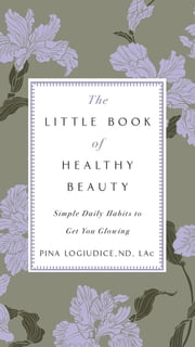 The Little Book of Healthy Beauty ebook by Pina LoGiudice