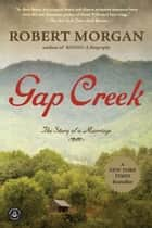 Gap Creek (Oprah's Book Club) - A Novel ebook by Robert Morgan