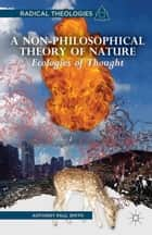A Non-Philosophical Theory of Nature - Ecologies of Thought ebook by A. Smith