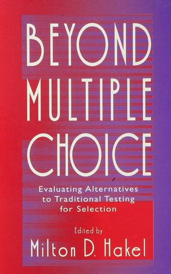 Beyond Multiple Choice - Evaluating Alternatives To Traditional Testing for Selection ebook by