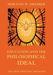 Education and the Philosophical Ideal ebook by Horatio W. Dresser