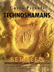 Technoshamans - Between spirituality and technology - a journey to the end of the world to cure a chronic backache ebook by Carlo Pizzati