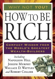How to Be Rich ebook by Napoleon Hill,Wallace D. Wattles,Robert Collier,Joseph Murphy, Ph.D., D.D.