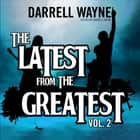 The Latest from the Greatest, Vol. 2 audiobook by Darrell Wayne, Darrell Wayne