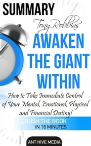 Tony Robbins' Awaken the Giant Within How to Take Immediate Control of Your Mental, Emotional, Physical and Financial Destiny! Summary ebook by Ant Hive Media