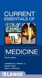 CURRENT Essentials of Medicine, Fourth Edition ebook by Lawrence Tierney,Sanjay Saint,Mary Whooley