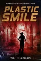 Plastic Smile - Russell's Attic, #4 ebook by SL Huang