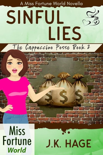 Sinful Lies (Book 2) - Miss Fortune World: The Cappuccino Posse, #2 ebook by J.K. Hage
