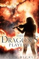 The Dragon's Playlist ebook by Laura Bickle