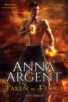 Taken by Force ebook by Anna Argent