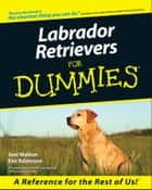 Labrador Retrievers For Dummies ebook by Walton,Eve Adamson