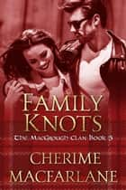 Family Knots - The MacGrough Clan, #5 ebook by Cherime MacFarlane