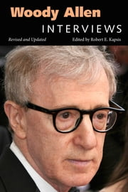 Woody Allen - Interviews, Revised and Updated ebook by Robert E. Kapsis
