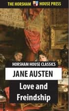 Love and Freindship - And Other Early Works ebook by Jane Austen