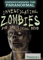 Investigating Zombies and the Living Dead ebook by Mary-Lane Kamberg,Jacob Steinberg
