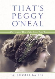 That's Peggy O'Neal - Love and War at the Same Time ebook by A. Russell Bailey