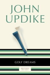 Golf Dreams - Writings on Golf ebook by John Updike