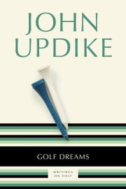 Golf Dreams - Writings on Golf ebook by John Updike,Paul Szep