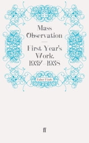First Year's Work, 1937-1938 ebook by Mass Observation