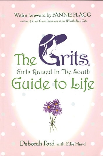 Grits (Girls Raised in the South) Guide to Life ebook by Deborah Ford