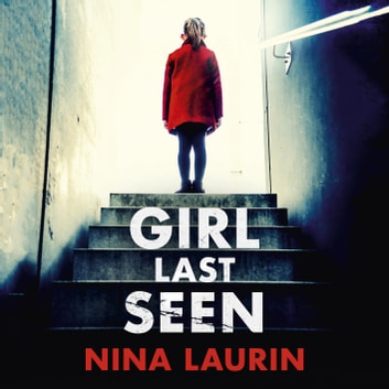 Girl Last Seen - The bestselling psychological thriller audiobook by Nina Laurin