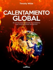 Calentamiento Global - 50 claves para entender el problema que muchos tratan de ignorar ebook by Timothy Wilde
