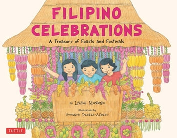 Filipino Celebrations - A treasury of Feasts and Festivals ebook by Liana Romulo