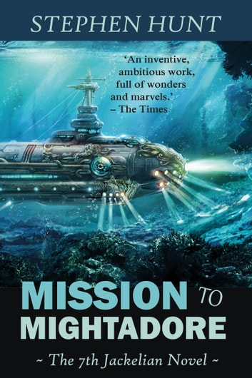 Mission to Mightadore (Jackelian #7) ebook by Stephen Hunt
