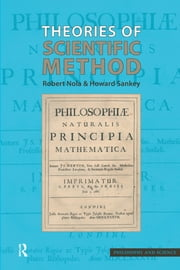 Theories of Scientific Method - an Introduction ebook by Robert Nola,Howard Sankey