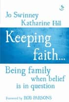 Keeping faith… - Being family when belief is in question ebook by Jo Swinney