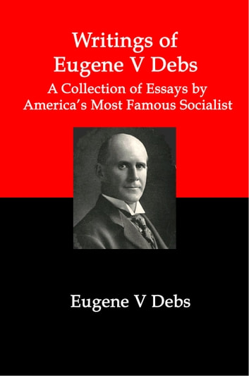 Writings Of Eugene V Debs A Collection Of Essays By Americas Most  Writings Of Eugene V Debs A Collection Of Essays By Americas Most Famous  Socialist Ebook Business Plan Writers Los Angeles also Examples Of Thesis Essays  Learn English Essay