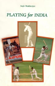 Playing for India ebook by Sujit Mukherjee