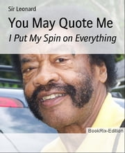 You May Quote Me: I Put My Spin on Everything ebook by Sir Leonard