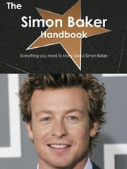 The Simon Baker Handbook - Everything you need to know about Simon Baker ebook by Smith, Emily