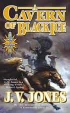 A Cavern of Black Ice - A Sword of Shadows Novel ebook by J. V. Jones