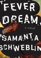 Fever Dream - A Novel ebook by Samanta Schweblin, Megan McDowell