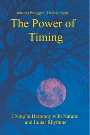The Power of Timing - Living in Harmony with Natural and Lunar Rhythms ebook by Johanna Paungger,Thomas Poppe