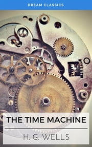 The Time Machine (Dream Classics) ebook by H. G. Wells,Dream Classics