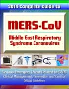 2013 Complete Guide to MERS-CoV, Middle East Respiratory Syndrome Coronavirus: Serious Emerging Threat Related to SARS, Clinical Management, Prevention and Control, Official Guidelines ebook by Progressive Management