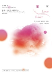 愛河 Love River──李昌憲漢英雙語詩集 ebook by 李昌憲(Lee Chang-hsien), 非馬(William Marr), 許達然(Wen-hsiung Hsu)、戴珍妮(Jane Deasy)