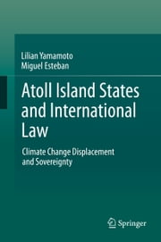 Atoll Island States and International Law - Climate Change Displacement and Sovereignty ebook by Lilian Yamamoto,Miguel Esteban