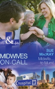 Midwife...to Mum! (Mills & Boon Medical) (Midwives On-Call, Book 5) 電子書 by Sue MacKay