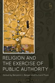 Religion and the Exercise of Public Authority ebook by Benjamin L Berger,Richard Moon