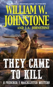 They Came to Kill ebook by William W. Johnstone, J.A. Johnstone