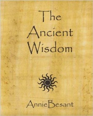 The Ancient Wisdom ebook by Annie Besant