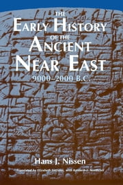 The Early History of the Ancient Near East, 9000-2000 B.C. ebook by Hans J. Nissen