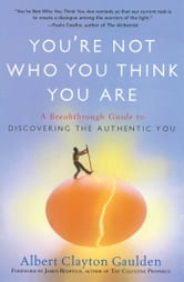 You're Not Who You Think You Are - A Breakthrough Guide to Discovering the Authentic You ebook by Albert Clayton Gaulden